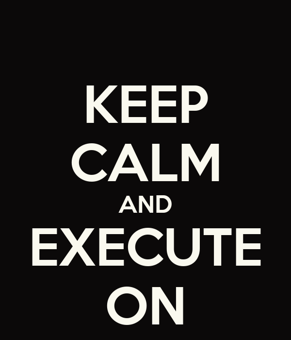 KEEP CALM AND EXECUTE ON