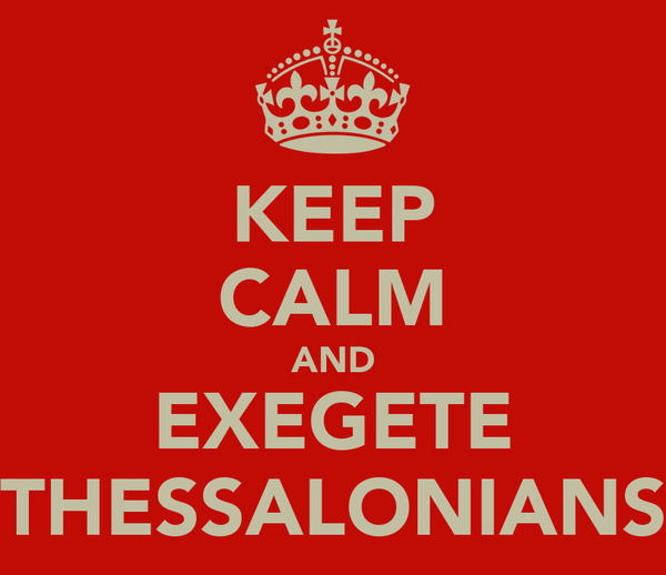 KEEP CALM AND EXEGETE THESSALONIANS