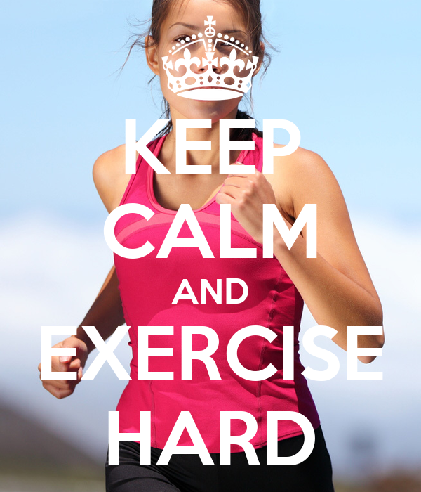 KEEP CALM AND EXERCISE HARD