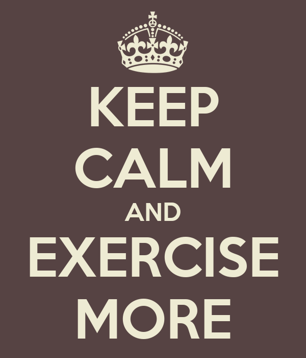 KEEP CALM AND EXERCISE MORE