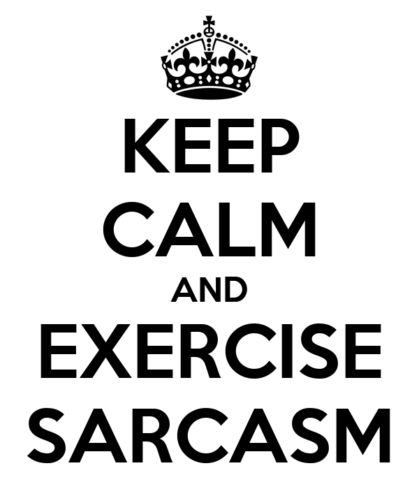 KEEP CALM AND EXERCISE SARCASM