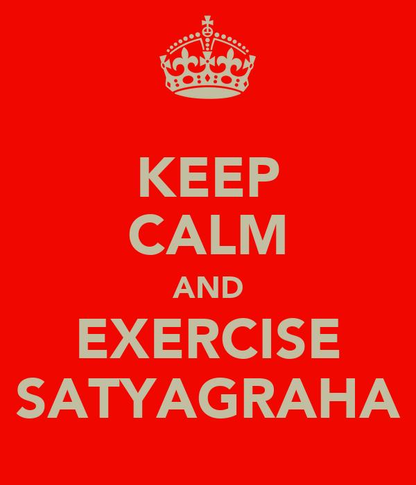KEEP CALM AND EXERCISE SATYAGRAHA