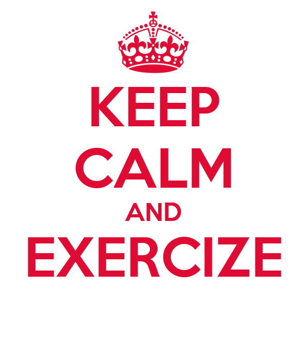 KEEP CALM AND EXERCIZE