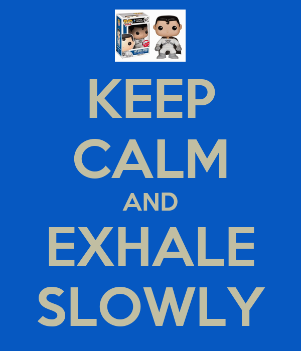 KEEP CALM AND EXHALE SLOWLY