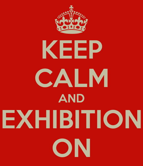 KEEP CALM AND EXHIBITION ON
