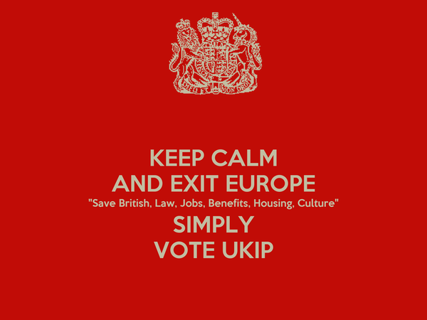 """KEEP CALM AND EXIT EUROPE """"Save British, Law, Jobs, Benefits, Housing, Culture"""" SIMPLY VOTE UKIP"""