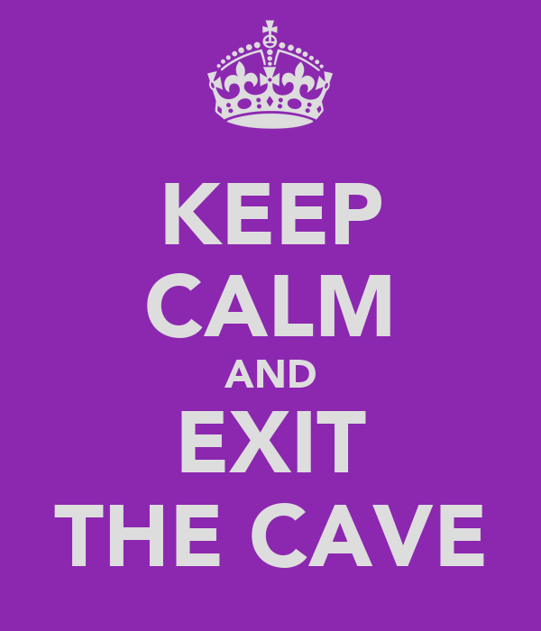 KEEP CALM AND EXIT THE CAVE