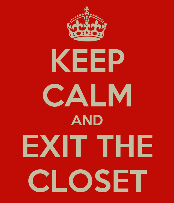 KEEP CALM AND EXIT THE CLOSET