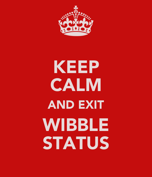 KEEP CALM AND EXIT WIBBLE STATUS