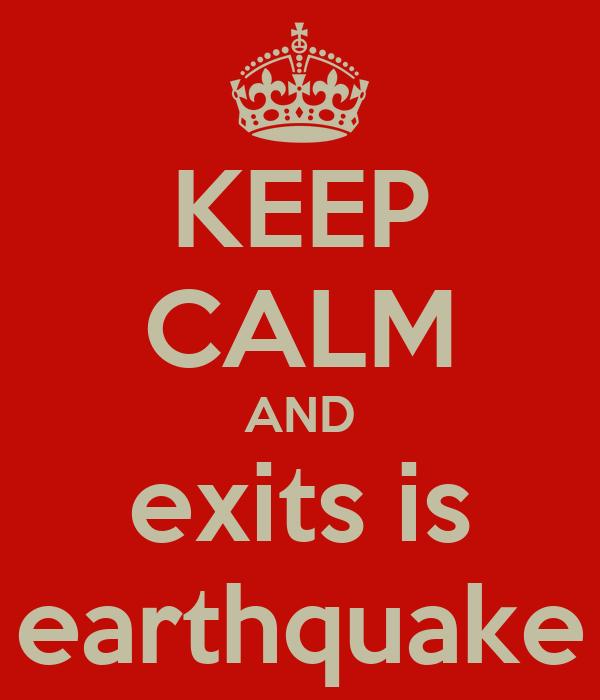 KEEP CALM AND exits is earthquake