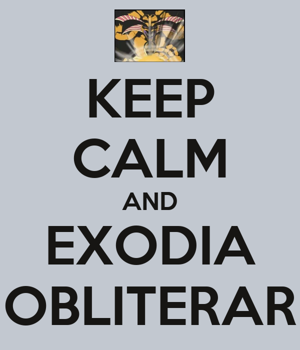 KEEP CALM AND EXODIA OBLITERAR