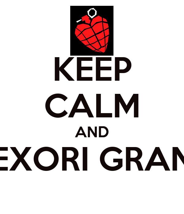 KEEP CALM AND EXORI GRAN