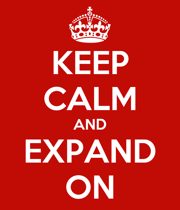 KEEP CALM AND EXPAND ON