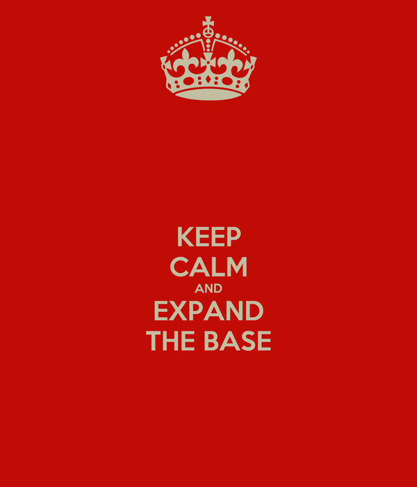 KEEP CALM AND EXPAND THE BASE