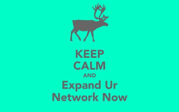 KEEP CALM AND Expand Ur Network Now