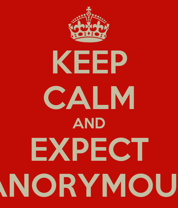 KEEP CALM AND EXPECT ANORYMOUS