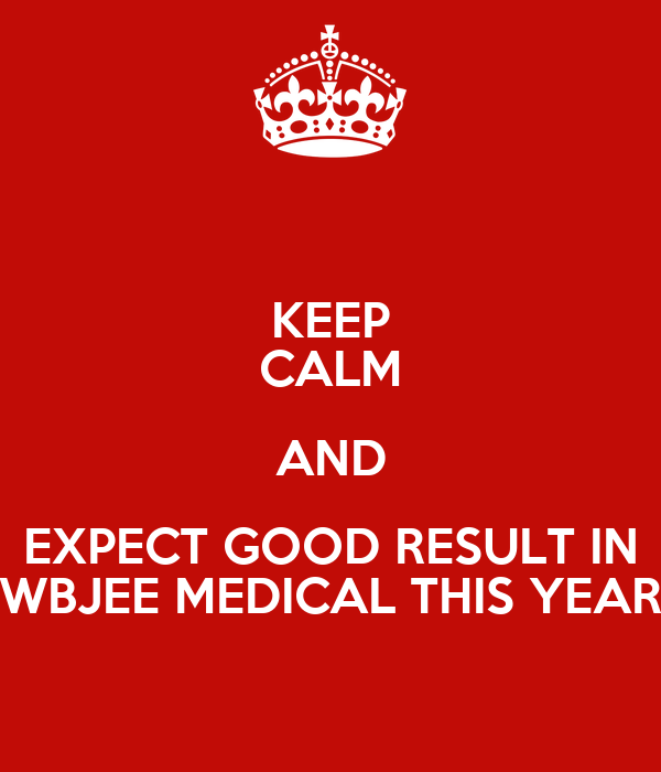 KEEP CALM AND EXPECT GOOD RESULT IN WBJEE MEDICAL THIS YEAR