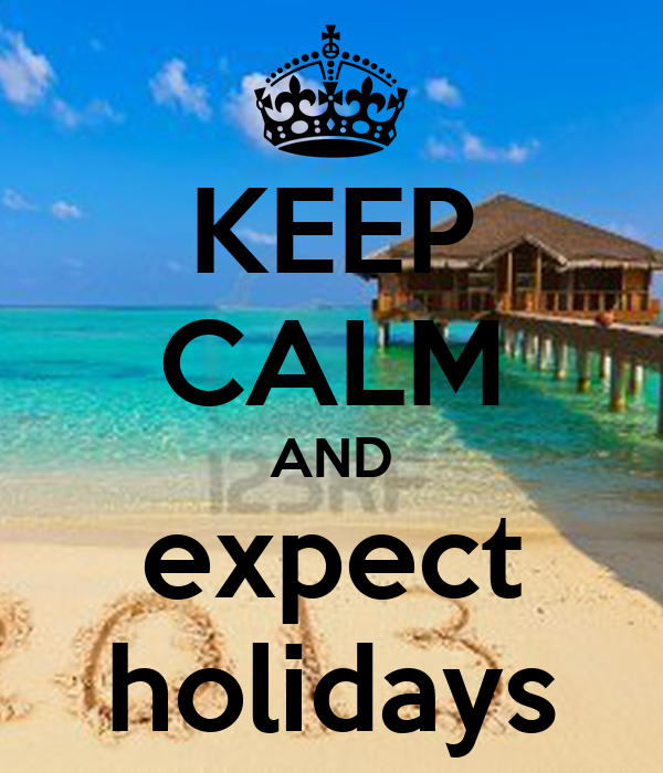 KEEP CALM AND expect holidays
