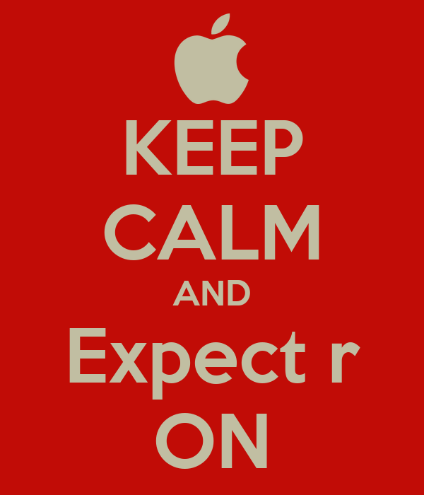 KEEP CALM AND Expect r ON