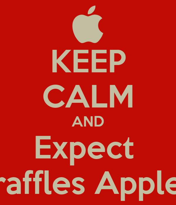 KEEP CALM AND Expect  raffles Apple