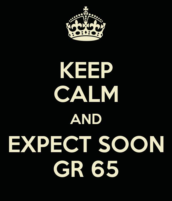 KEEP CALM AND EXPECT SOON GR 65