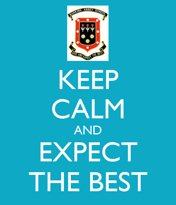 KEEP CALM AND EXPECT THE BEST