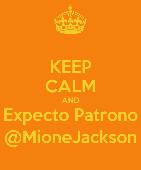 KEEP CALM AND Expecto Patrono @MioneJackson