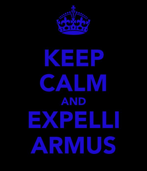 KEEP CALM AND EXPELLI ARMUS