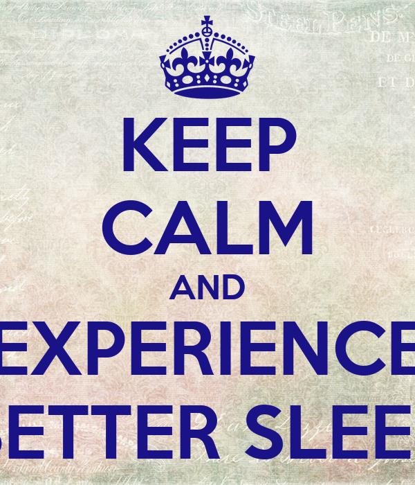 KEEP CALM AND EXPERIENCE BETTER SLEEP