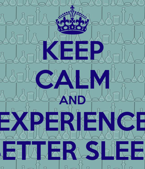 KEEP CALM AND EXPERIENCE BETTER SLEEP