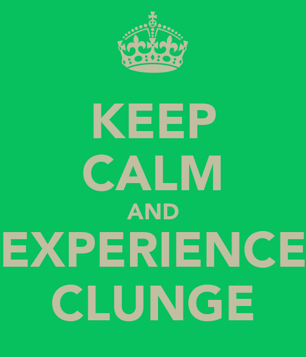 KEEP CALM AND EXPERIENCE CLUNGE