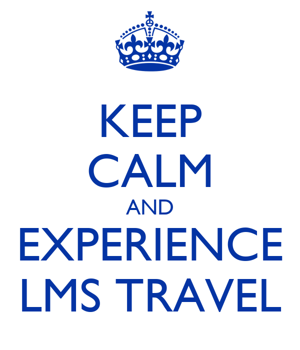 KEEP CALM AND EXPERIENCE LMS TRAVEL
