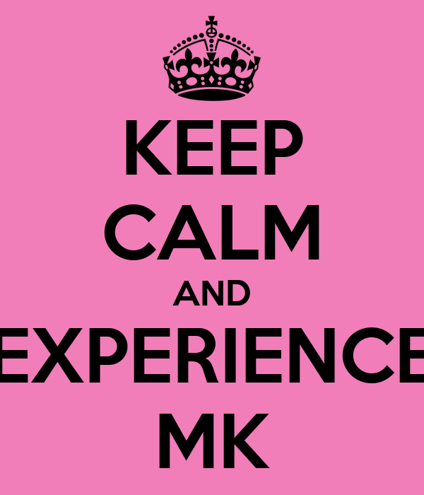 KEEP CALM AND EXPERIENCE MK
