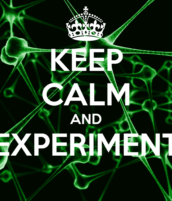 KEEP CALM AND EXPERIMENT