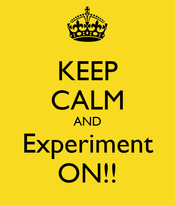 KEEP CALM AND Experiment ON!!