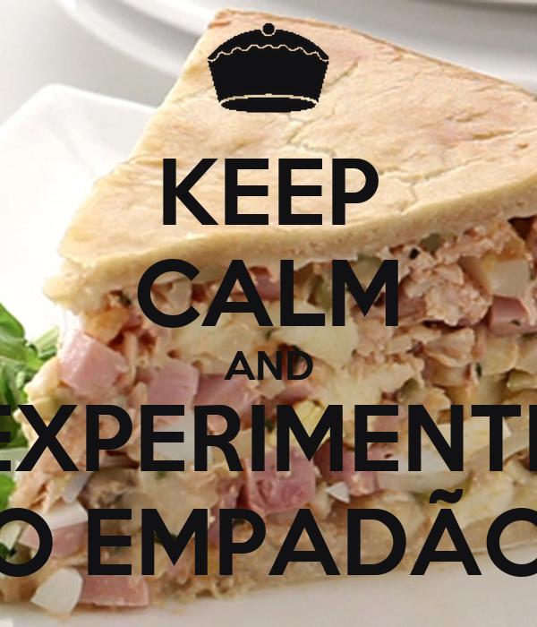 KEEP CALM AND EXPERIMENTE O EMPADÃO