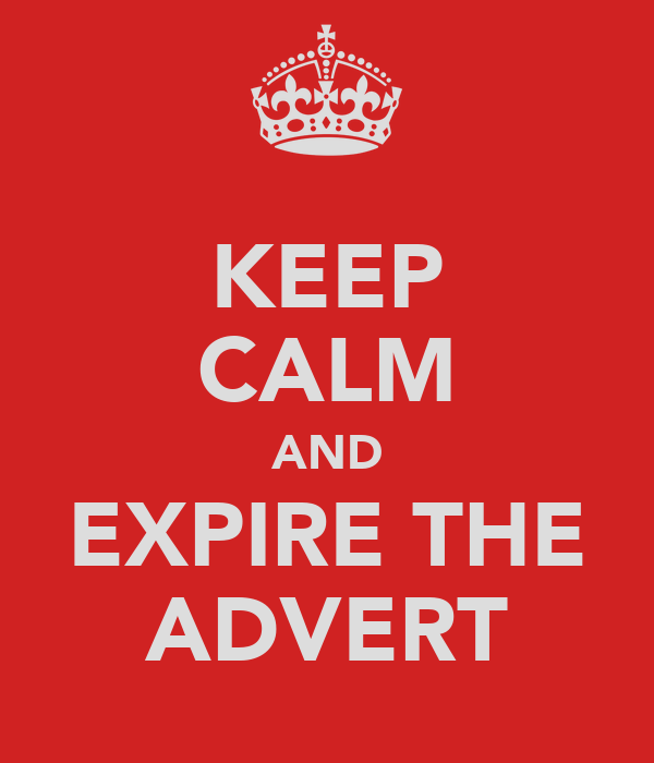 KEEP CALM AND EXPIRE THE ADVERT