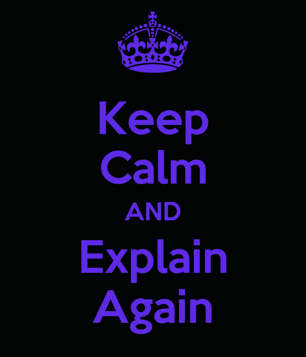 Keep Calm AND Explain Again