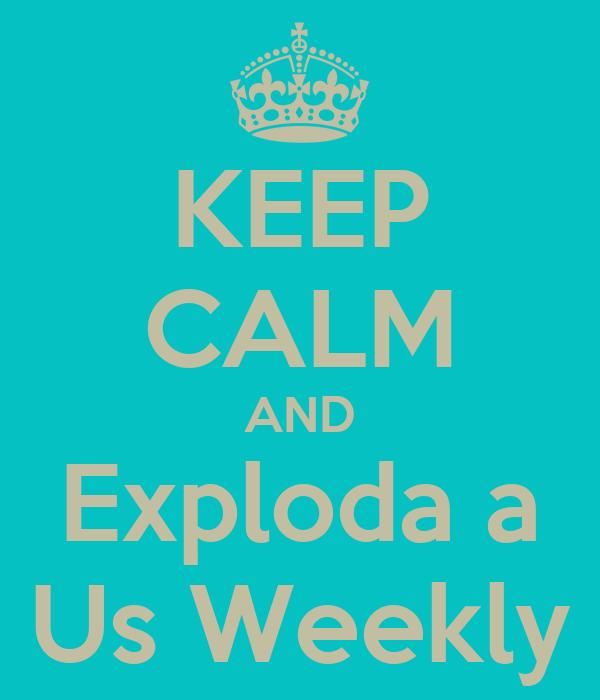 KEEP CALM AND Exploda a Us Weekly