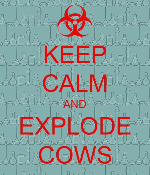 KEEP CALM AND EXPLODE COWS