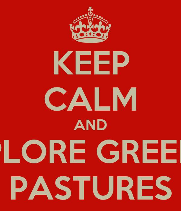 KEEP CALM AND EXPLORE GREENER PASTURES