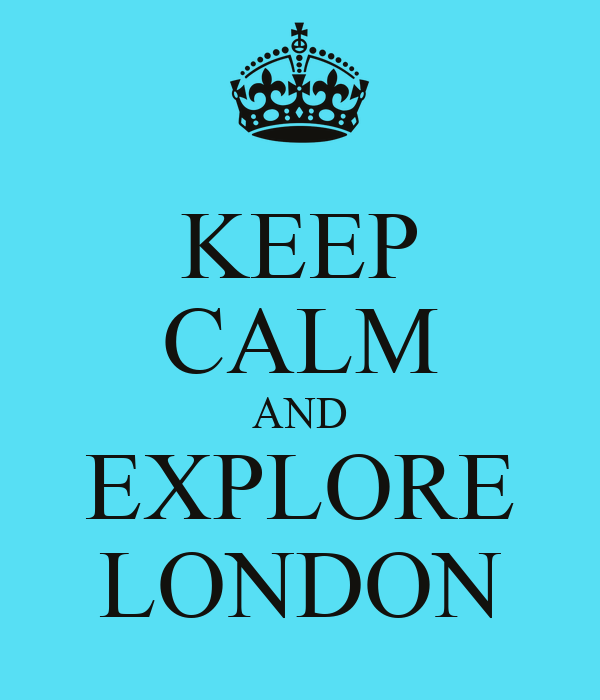 KEEP CALM AND EXPLORE LONDON