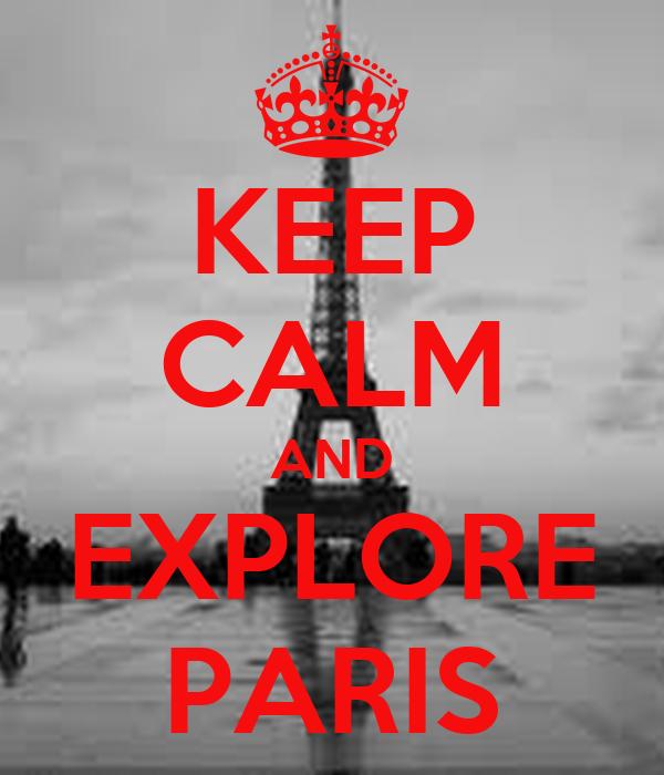 KEEP CALM AND EXPLORE PARIS