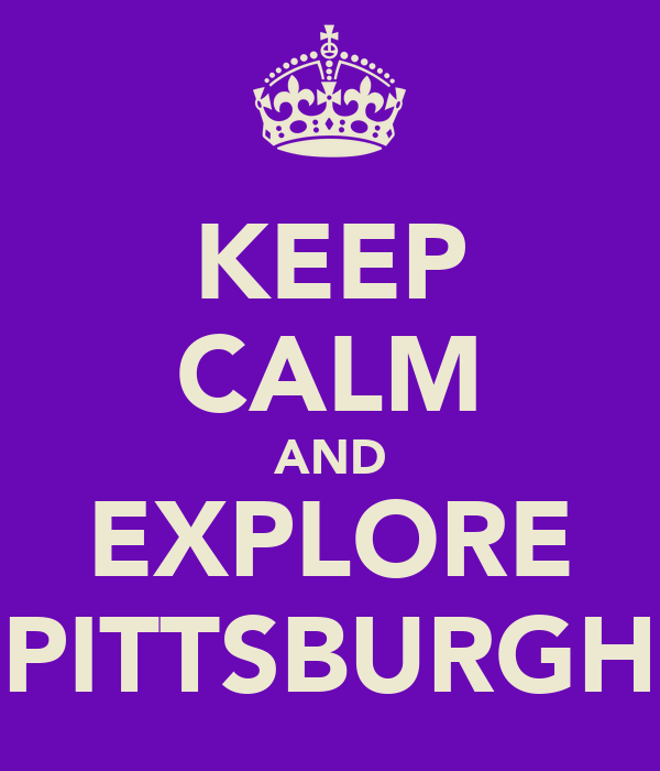 KEEP CALM AND EXPLORE PITTSBURGH