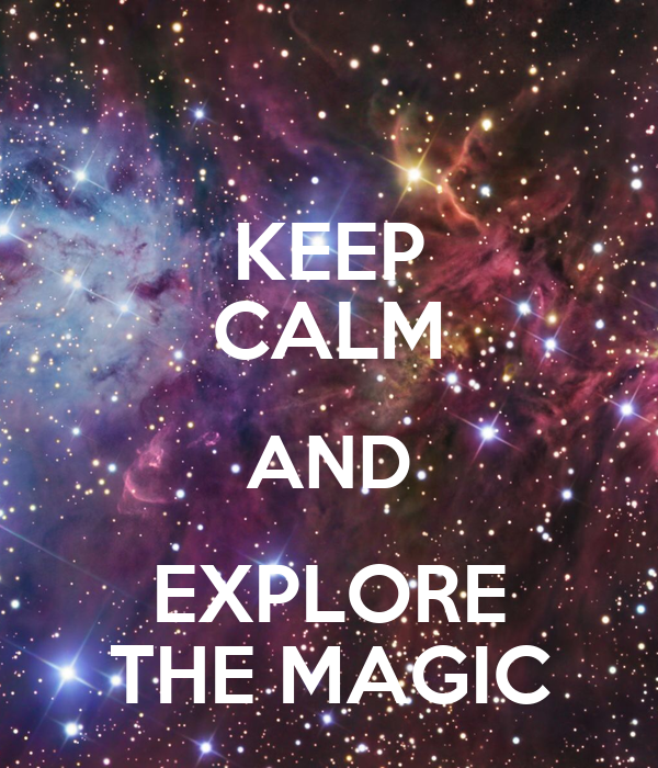 KEEP CALM AND EXPLORE THE MAGIC