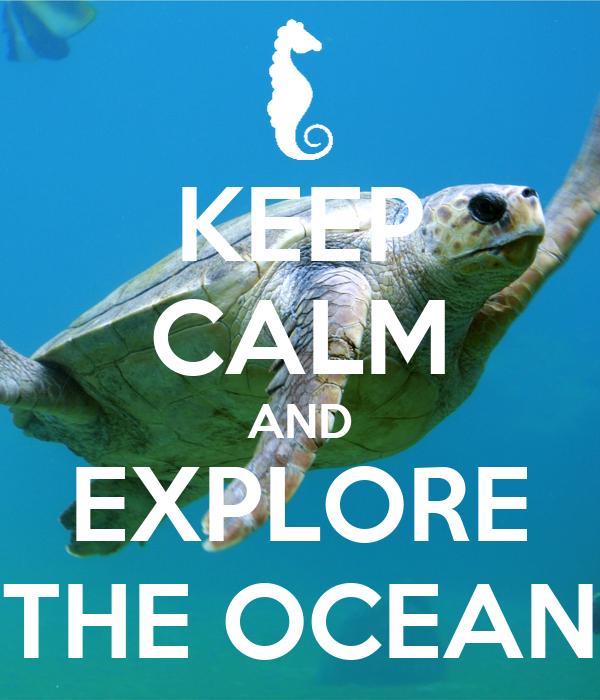 KEEP CALM AND EXPLORE THE OCEAN