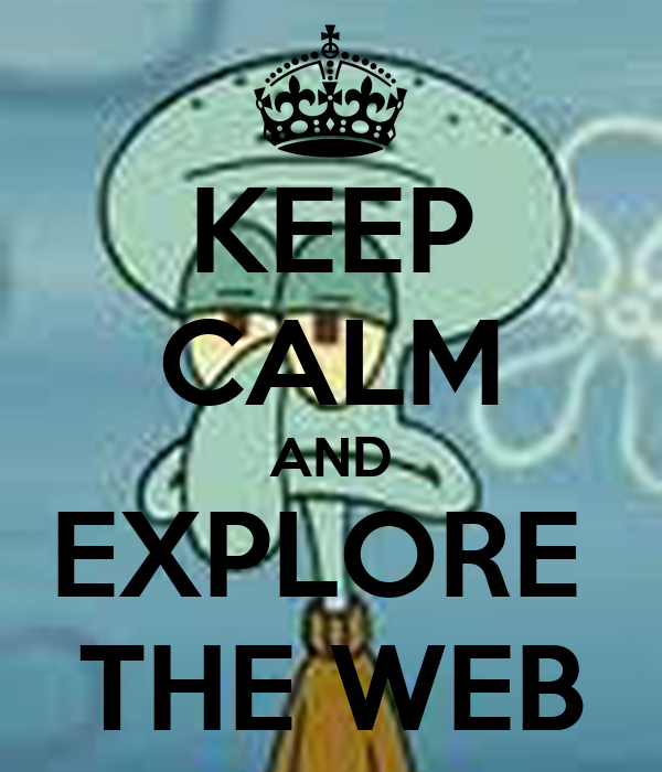 KEEP CALM AND EXPLORE  THE WEB