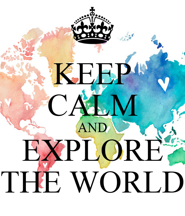 KEEP CALM AND EXPLORE THE WORLD