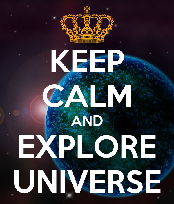 KEEP CALM AND EXPLORE UNIVERSE