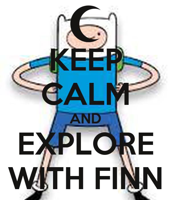 KEEP CALM AND EXPLORE WITH FINN